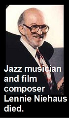 2021-05-05 Jazz musician and film composer Lennie Niehaus died. - click here