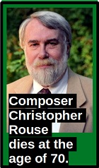 2019-09-23 Composer Christopher Rouse dies at the age of 70. - click here
